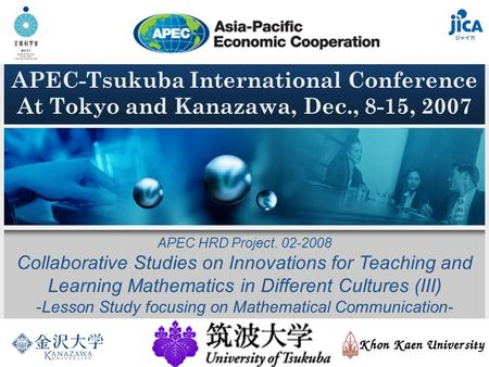 APEC-Tsukuba International Conference At Tokyo and Kanazawa, Dec., 8-15, 2007 APEC HRD Project. 02-2008 Collaborative Studies on Innovations for Teaching.