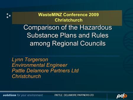 ©PDP 2007 solutions for your environment PATTLE DELAMORE PARTNERS LTD Comparison of the Hazardous Substance Plans and Rules among Regional Councils Lynn.