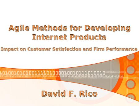 2  Examine effects of using agile methods for creating Internet products on customer satisfaction and firm performance  Agile methods are informal,