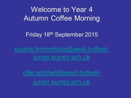 Welcome to Year 4 Autumn Coffee Morning Friday 18 th September 2015 junior.surrey.sch.uk junior.surrey.sch.uk.