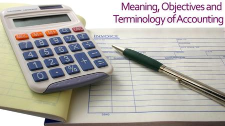 Meaning, Objectives and Terminology of Accounting.