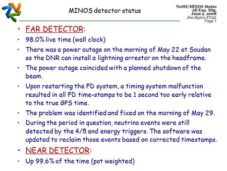 NuMI/MINOS Status All Exp. Mtg. June 2, 2008 Jim Hylen/FNAL Page 1 FAR DETECTOR: 98.0% live time (wall clock) There was a power outage on the morning of.