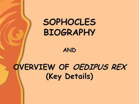 SOPHOCLES BIOGRAPHY AND OVERVIEW OF OEDIPUS REX (Key Details)