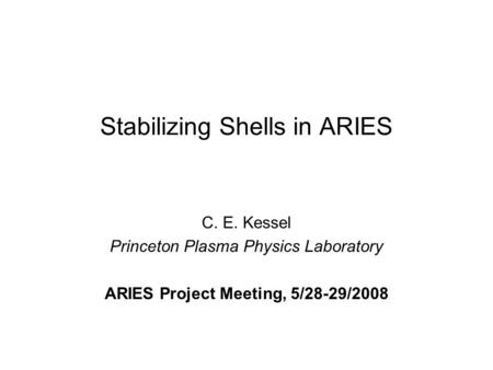 Stabilizing Shells in ARIES C. E. Kessel Princeton Plasma Physics Laboratory ARIES Project Meeting, 5/28-29/2008.
