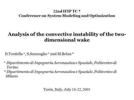22 nd IFIP TC 7 Conference on System Modeling and Optimization Analysis of the convective instability of the two- dimensional wake D.Tordella #, S.Scarsoglio.