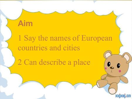 Aim 1 Say the names of European countries and cities 2 Can describe a place.