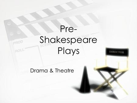 Pre- Shakespeare Plays Drama & Theatre. 1200s: Drama=Liturgy (in church)  Latin  Biblical  Short  Sung in chants  Theatre as prayer  Latin  Biblical.