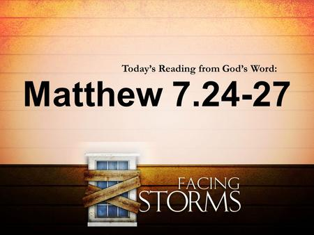 Matthew 7.24-27 Today's Reading from God's Word:.