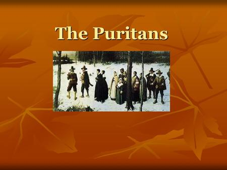 The Puritans. Two type of Puritans Separatists Held irreconcilable differences with the Church of England; they thought the church was corrupt and that.