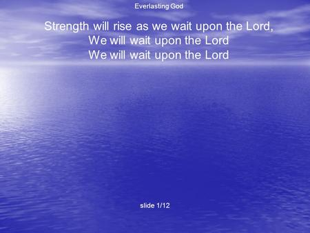 Everlasting God Strength will rise as we wait upon the Lord, We will wait upon the Lord slide 1/12.