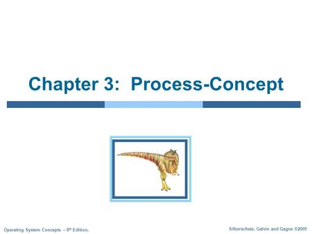 Silberschatz, Galvin and Gagne ©2009 Operating System Concepts – 8 th Edition, Chapter 3: Process-Concept.