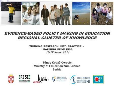 Tünde Kovač-Cerović Ministry of Education and Science Serbia EVIDENCE-BASED POLICY MAKING IN EDUCATION REGIONAL CLUSTER OF KNOWLEDGE TURNING RESEARCH INTO.