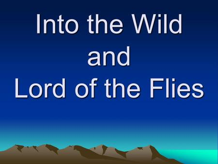 Into the Wild and Lord of the Flies. Into the Wild Written in 1996 by John Krakauer It is an expansion of an article he wrote for Outside Magazine Three.