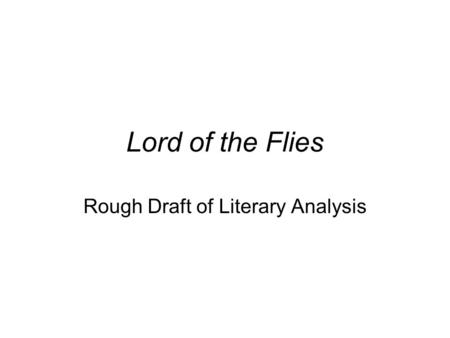 Lord of the Flies Rough Draft of Literary Analysis.
