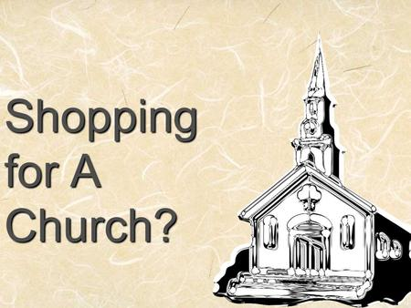 Shopping for A Church?. Attitudes Membership at large – no responsibility Left membership letter – denominational concept No local church – individual.