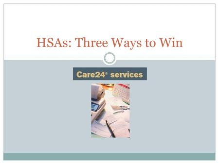 HSAs: Three Ways to Win. Major Benefits of an HSA  A tax-advantaged way to manage your healthcare costs  Increased choice over who you pay & how you.