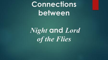Connections between Night and Lord of the Flies. Stress  Stress : these stories don't take place against the backdrop of normal  How people behave in.