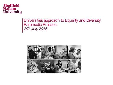 Universities approach to Equality and Diversity Paramedic Practice 29 th July 2015.