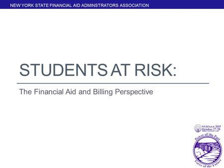 STUDENTS AT RISK: The Financial Aid and Billing Perspective.