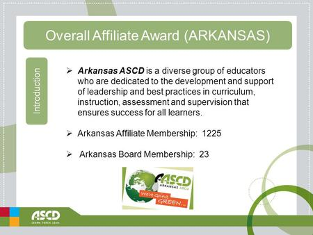 Overall Affiliate Award (ARKANSAS) Introduction  Arkansas ASCD is a diverse group of educators who are dedicated to the development and support of leadership.