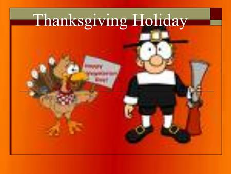 Thanksgiving Holiday. Introduction Thanksgiving is a National Holiday and is celebrated on the 4 th Thursday in November, in the United States. Thanksgiving.