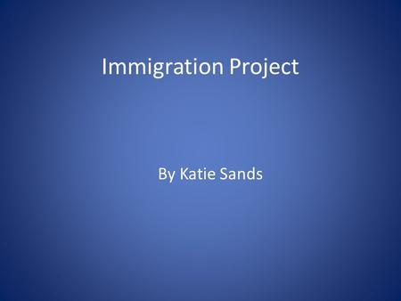 Immigration Project By Katie Sands. My Family My ancestors came to this country from different countries. My Dad's side of the family all came from Poland.