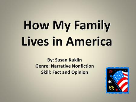 How My Family Lives in America By: Susan Kuklin Genre: Narrative Nonfiction Skill: Fact and Opinion.
