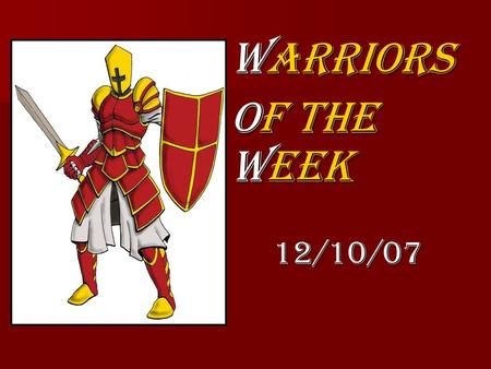 "Warriors Of The Week 12/10/07. ""Academic Warrior"" Katarina Flavin Sophomore For working hard to make the school's Christmas play successful and balancing."