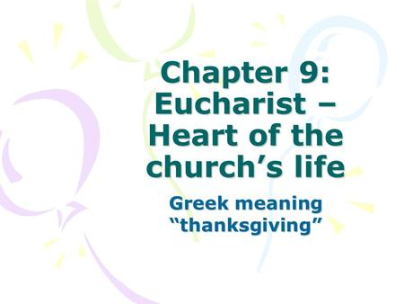 "Chapter 9: Eucharist – Heart of the church's life Greek meaning ""thanksgiving"""