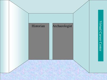 Archaeologist Virtual Career Center Historian. Archae-ologistCareerInfo Archaeologist Arche- ology Colle- ge Info.