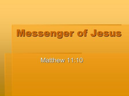 Messenger of Jesus Matthew 11:10. What do you think is inside this can?