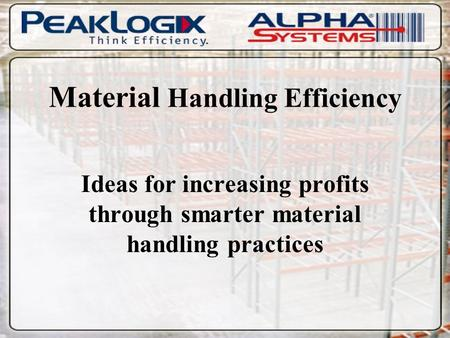 Material Handling Efficiency Ideas for increasing profits through smarter material handling practices.