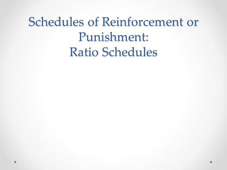 Schedules of Reinforcement or Punishment: Ratio Schedules