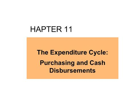HAPTER 11 The Expenditure Cycle: Purchasing and Cash Disbursements.