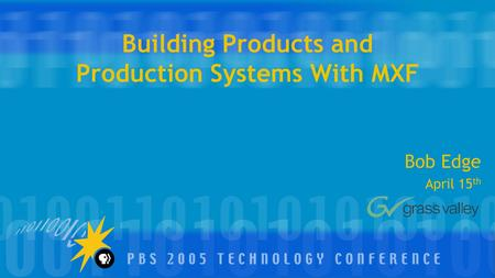 Building Products and Production Systems With MXF Bob Edge April 15 th.