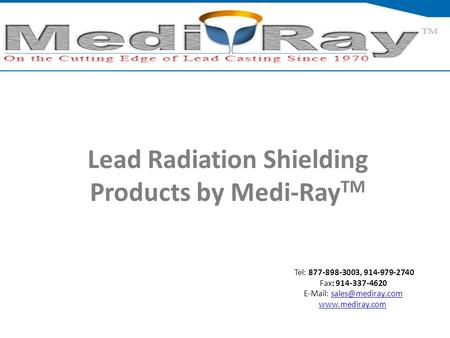 Tel: ​877-898-3003, ​914-979-2740 Fax: 914-337-4620    Lead Radiation Shielding Products by Medi-Ray.