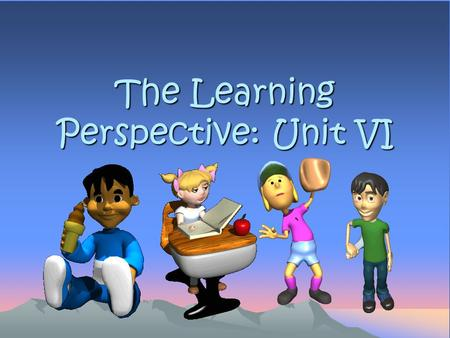 The Learning Perspective: Unit VI. The Learning Perspective Our environment and past learning experiences shape our behavior 2 views on learning –BEHAVIORISIM.