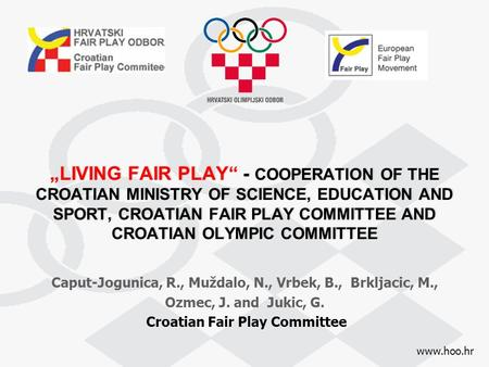 "Www.hoo.hr ""LIVING FAIR PLAY"" - COOPERATION OF THE CROATIAN MINISTRY OF SCIENCE, EDUCATION AND SPORT, CROATIAN FAIR PLAY COMMITTEE AND CROATIAN OLYMPIC."