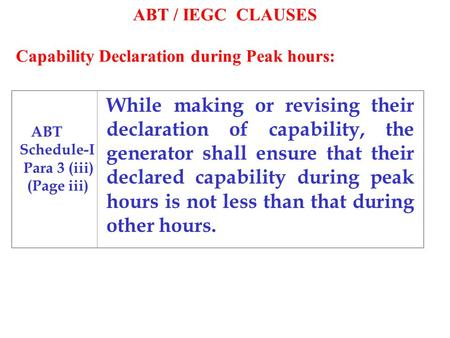 ABT / IEGC CLAUSES While making or revising their declaration of capability, the generator shall ensure that their declared capability during peak hours.