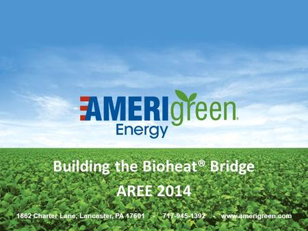 1862 Charter Lane, Lancaster, PA 17601 - 717-945-1392 - www.amerigreen.com Building the Bioheat® Bridge AREE 2014.