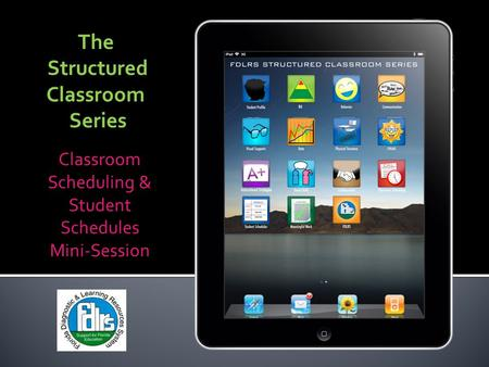 The Structured Classroom Series Classroom Scheduling & Student Schedules Mini-Session.