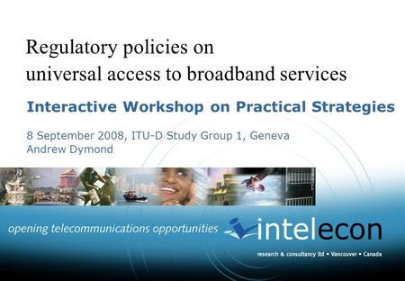 Regulatory policies on universal access to broadband services Interactive Workshop on Practical Strategies 8 September 2008, ITU-D Study Group 1, Geneva.