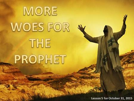 Lesson 5 for October 31, 2015. Message against the priests and the prophets (Jeremiah 23:14-15; 5:26-31)Reaction of the priests: Whipping Jeremiah and.
