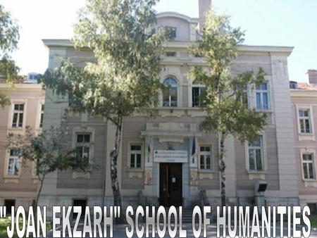 """Joan Ekzarh"" School of Humanities is one of the schools in the town of Shumen that has proved to be a school with traditions. It has been preserving."