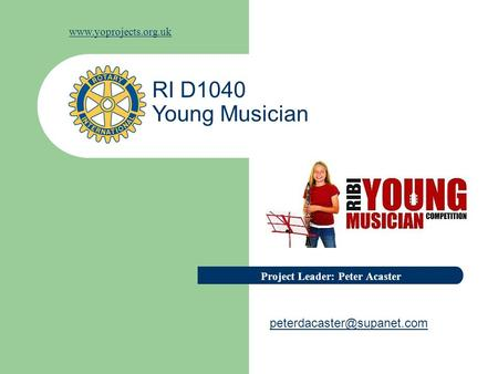 RI D1040 Young Musician Project Leader: Peter Acaster.