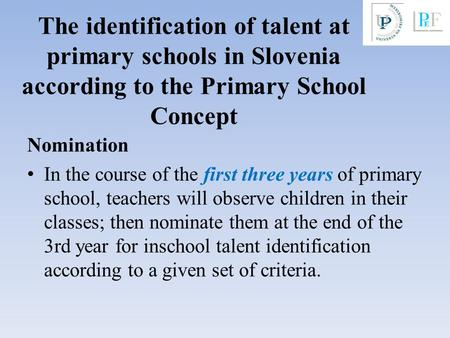 The identification of talent at primary schools in Slovenia according to the Primary School Concept Nomination In the course of the first three years of.