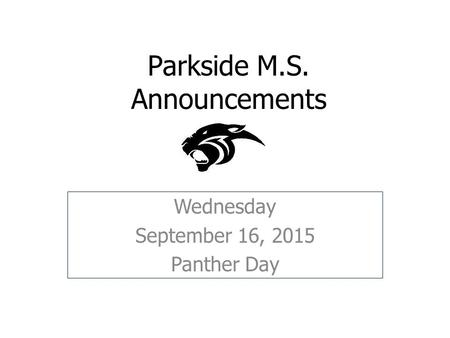 Parkside M.S. Announcements Wednesday September 16, 2015 Panther Day.