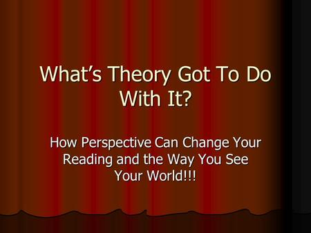 What's Theory Got To Do With It? How Perspective Can Change Your Reading and the Way You See Your World!!!