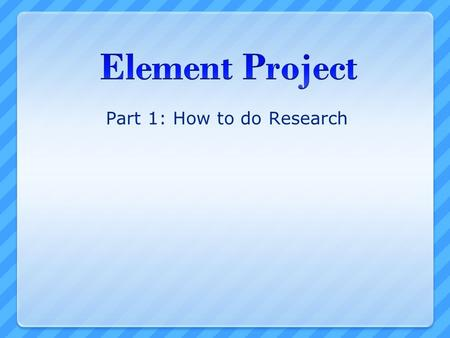 Part 1: How to do Research. Where to Start? 1.Understand your assignment 2.Do exploratory research to get background information about your topic 3.Keep.