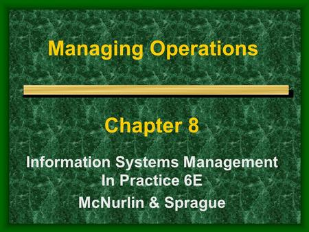 Managing Operations Chapter 8 Information Systems Management In Practice 6E McNurlin & Sprague.